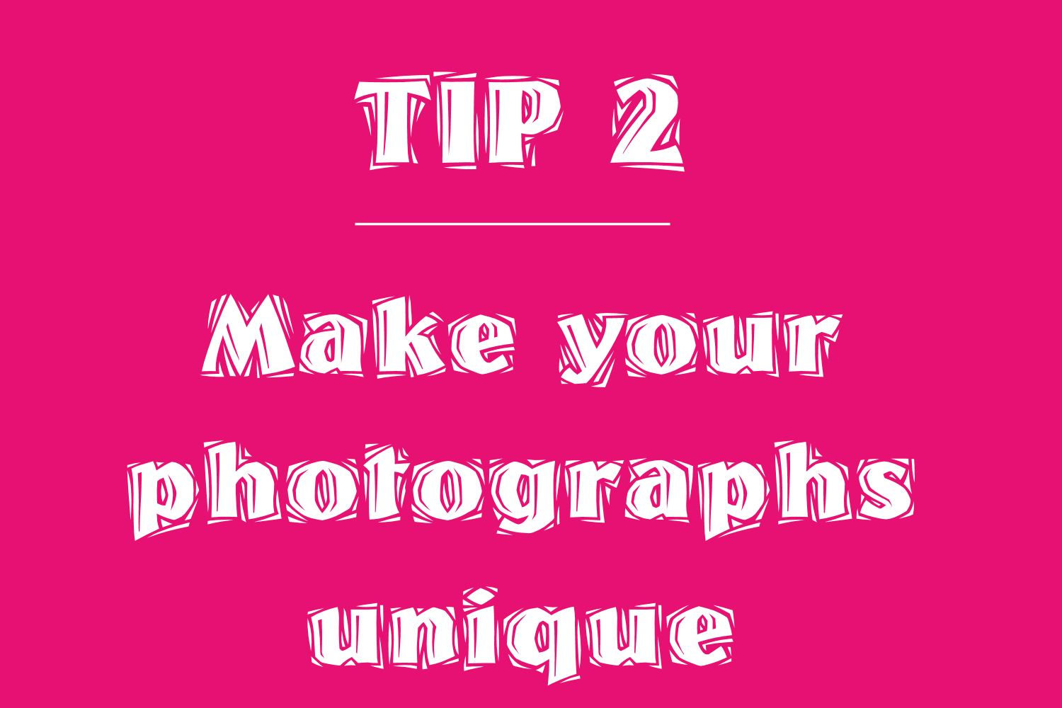 tip 2 - unique photos