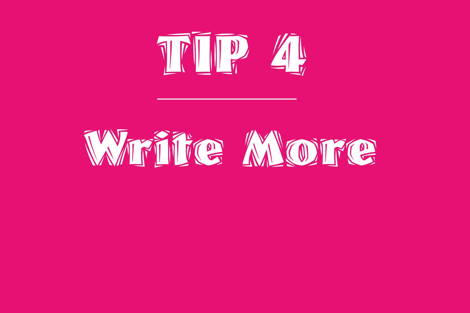 tip 5 write more